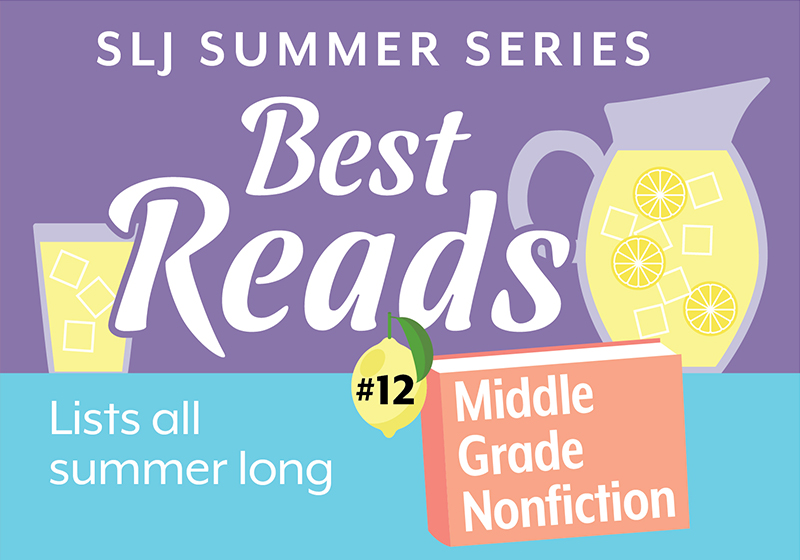 18 Engaging, Informative Nonfiction Books for Middle Graders | Summer Reading 2020